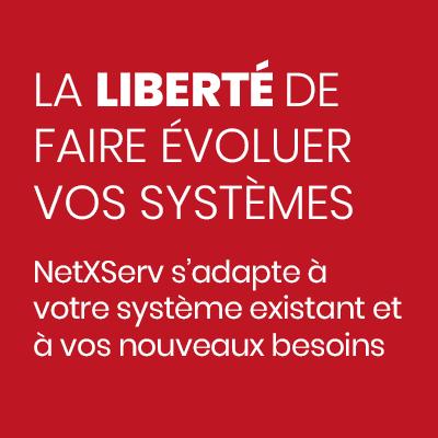 NetXServ s'adapte à votre système existant et à vos nouveaux besoins